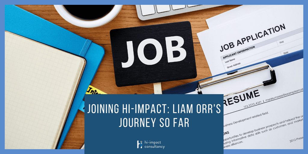 Joining hi-impact: Liam Orr's Journey So Far