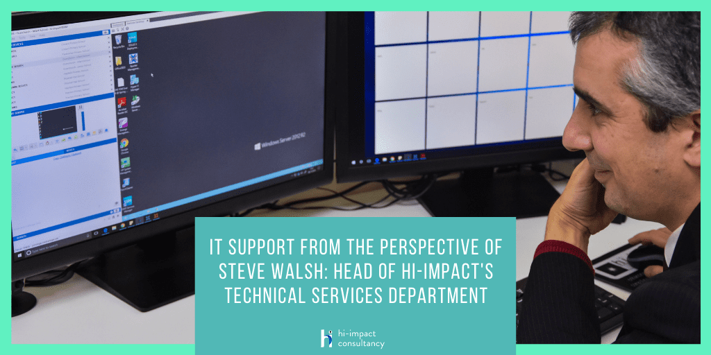 IT Support from the perspective of Steve Walsh: Head of hi-impact's Technical Services Department